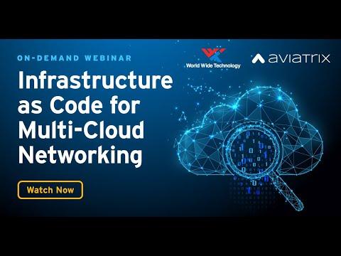 Webinar: WWT & Aviatrix - Infrastructure as Code for Multi-Cloud Networking