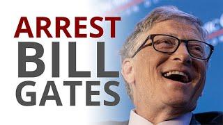 Arrest Bill Gates