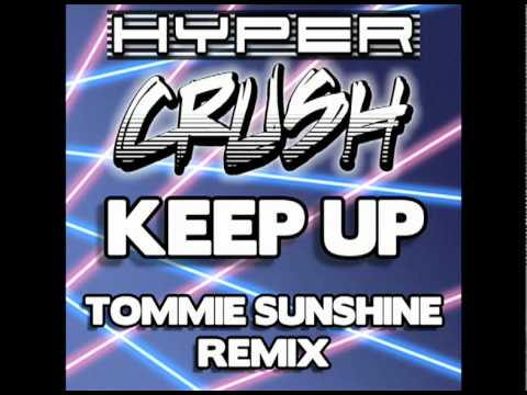 HYPER CRUSH  KEEP UP Tommie Sunshine Remix