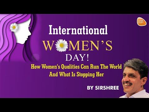 [Hindi] International Women's Day - How Women's Qualities Can Run The World And What Is Stopping Her