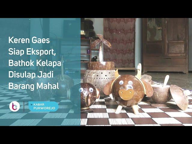 Keren Gaes Siap Eksport, Bathok Kelapa Disulap Jadi Barang Mahal