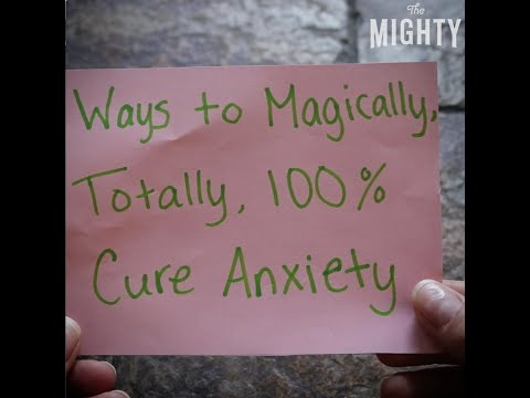 Ways to Magically, Totally, 100% Cure Anxiety