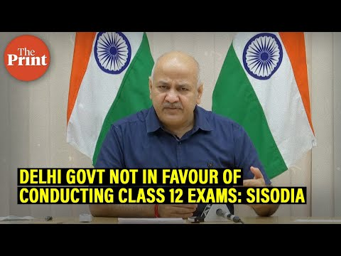 Delhi govt not in favour of conducting CBSE Class 12 exams amid Covid, says Deputy CM Sisodia
