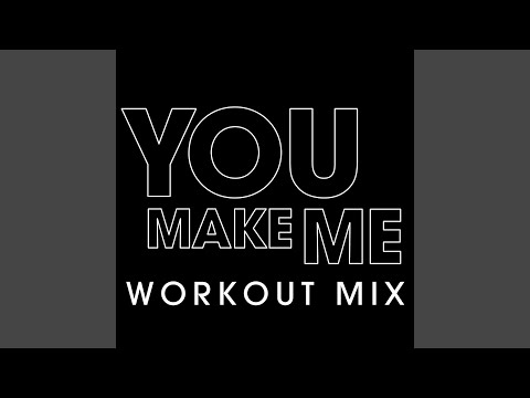 You Make Me (Workout Extended Remix)