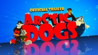 ARCTIC DOGS  OFFICIAL TRAILER - In Theaters Everywhere 111