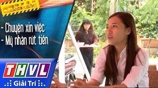 THVL | Chuyện cảnh giác: Chuyện xin việc, lừa xe đạp điện, mỹ nhân rút tiền