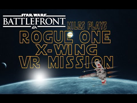 Star Wars Battlefront: Rogue One VR X-Wing Mission
