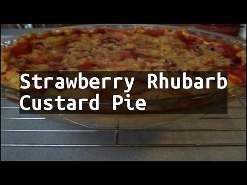 Recipe Strawberry Rhubarb Custard Pie