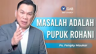 BERKAT ROHANI | MASALAH ADALAH PUPUK ROHANI by Ps. Fengky Maukar #BESTChurch