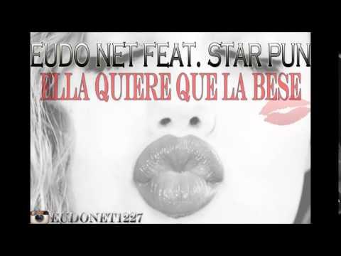 Eudo Net Feat. Star Pun - Ella Quiere Que La Bese