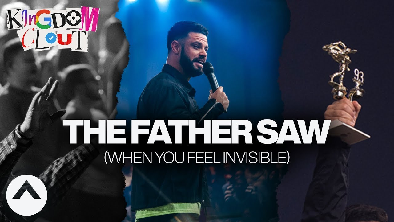 The Father Saw (When You Feel Invisible) | Kingdom Clout Part 2 | Steven Furtick | Elevation Church