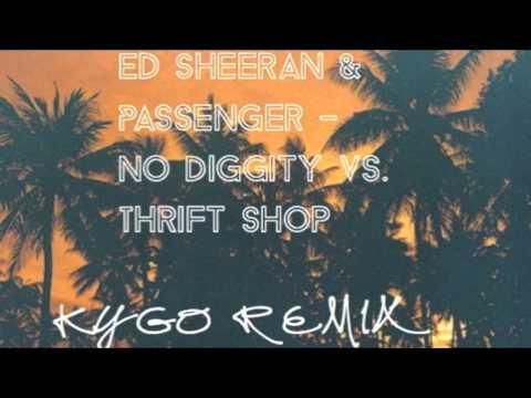 Ed Sheeran & Passenger - No Diggity vs Thrift Shop Kygo Remix
