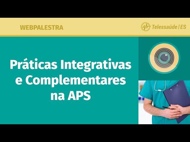 WebPalestra: Praticas Integrativas e Complementares na APS