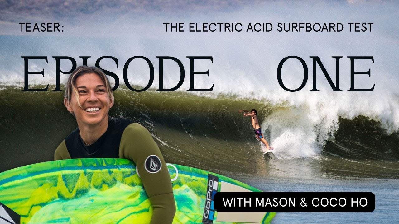 Download Episode 1 Trailer: The Electric Acid Surfboard Test Starring Mason And Coco Ho