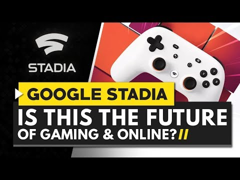 Is GOOGLE STADIA the Future of Gaming?