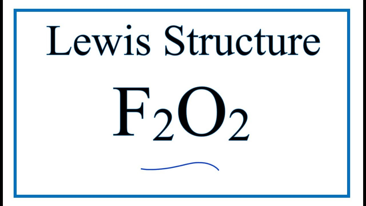 How To Draw The Lewis Dot Structure For F2o2 Foof Youtube