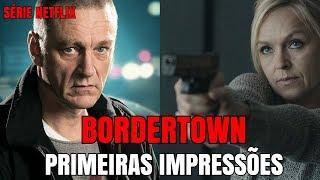 BORDERTOWN (Série Netflix) Primeiras Impressões | Crítica