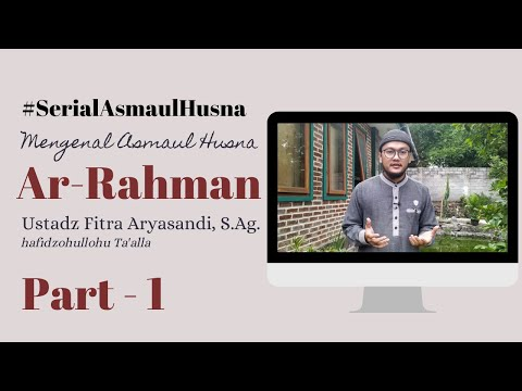 #SerialFiqihAsmaulHusna - Nama Allah Ar Rahman - Ustadz Fitra Aryasandi, S.Ag. Hafidzohulloh Part 1