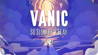 Vanic x K.Flay - So Slow (Lyrics)