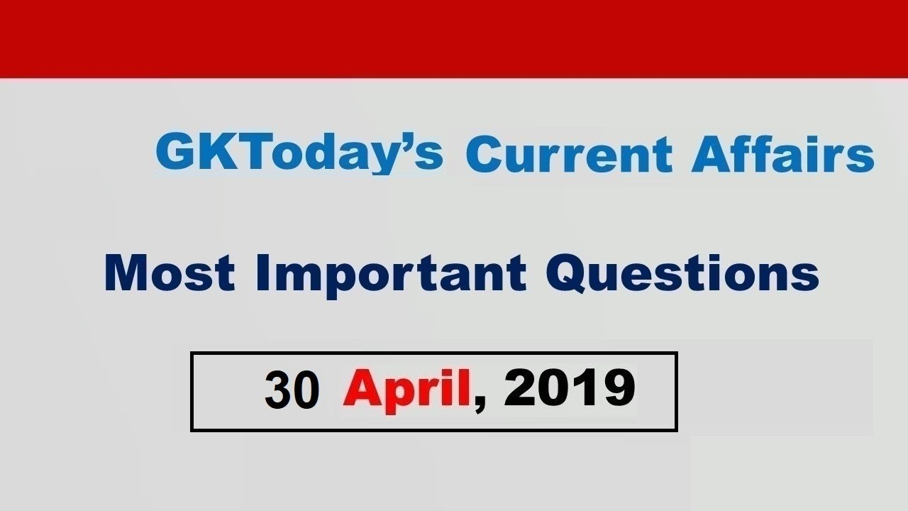 GK & Current Affairs Quiz: April 30, 2019 - GKToday