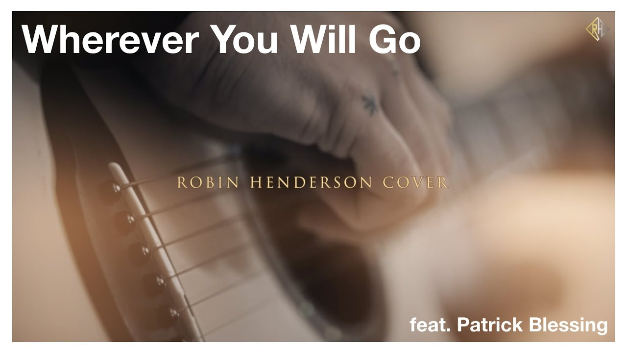 Wherever You Will Go - Robin Henderson Cover feat.  Patrick Blessing - Original von The Calling