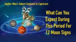 Jupiter Mars Saturn Conjunct in Capricorn: Message For 12 Moon Signs