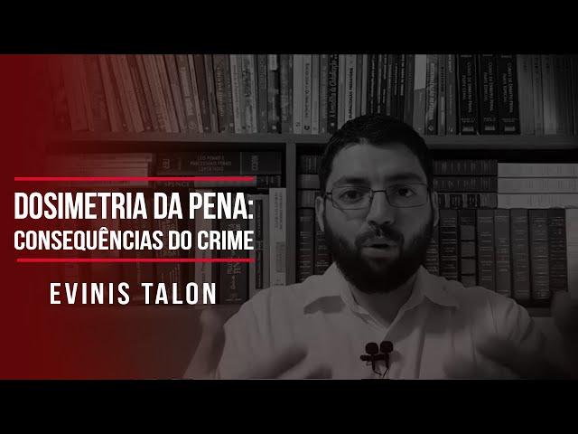 Dosimetria da pena: consequências do crime | Evinis Talon