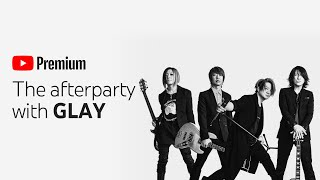 GLAY/YouTube Premium Afterparty