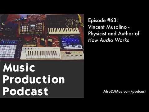 Vincent Musolino   Physicist and Author of How Audio Works   Music Production Podcast #63