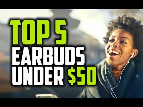 Best Earbuds Under $50 in 2018 - Which Are The Best Budget Earbuds?