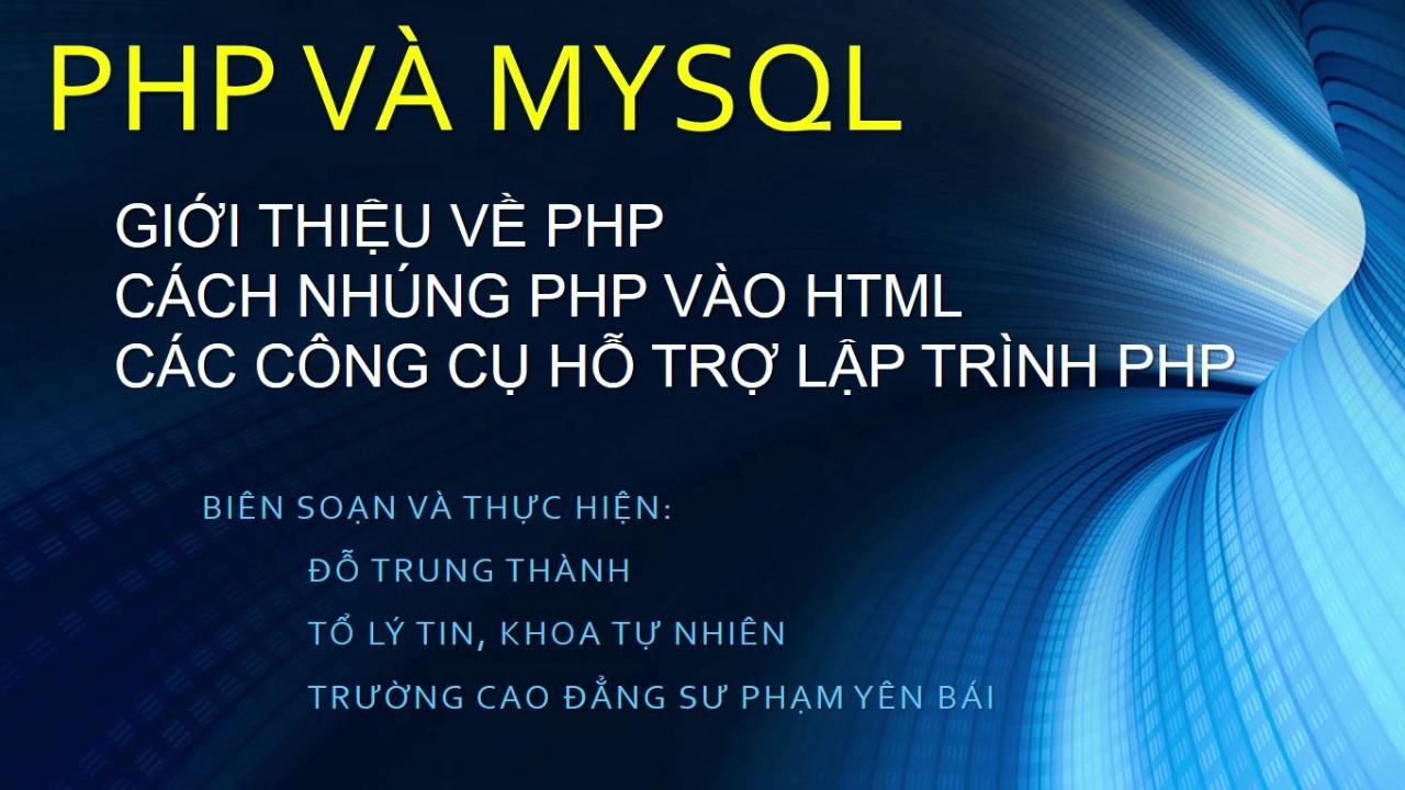 PHP: Bài 1. Giới thiệu, cách nhúng PHP vào HTML, công cụ lập trình PHP