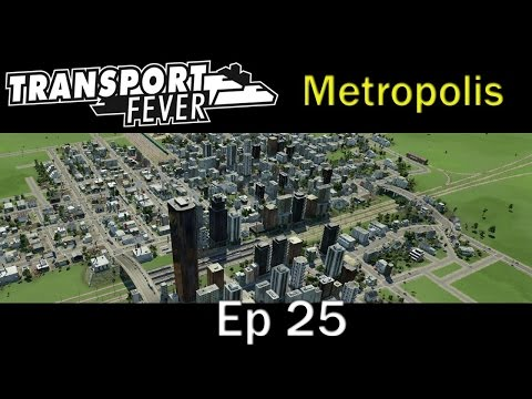 Transport Fever - Metropolis Ep 25 Electrified