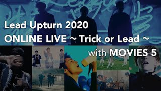 「Lead Upturn 2020 ONLINE LIVE ~Trick or Lead~」with「MOVIES 5」【TRAILER】