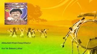 Attaullah Khan Essa Khailvi - Koi Ve Balam Likhai