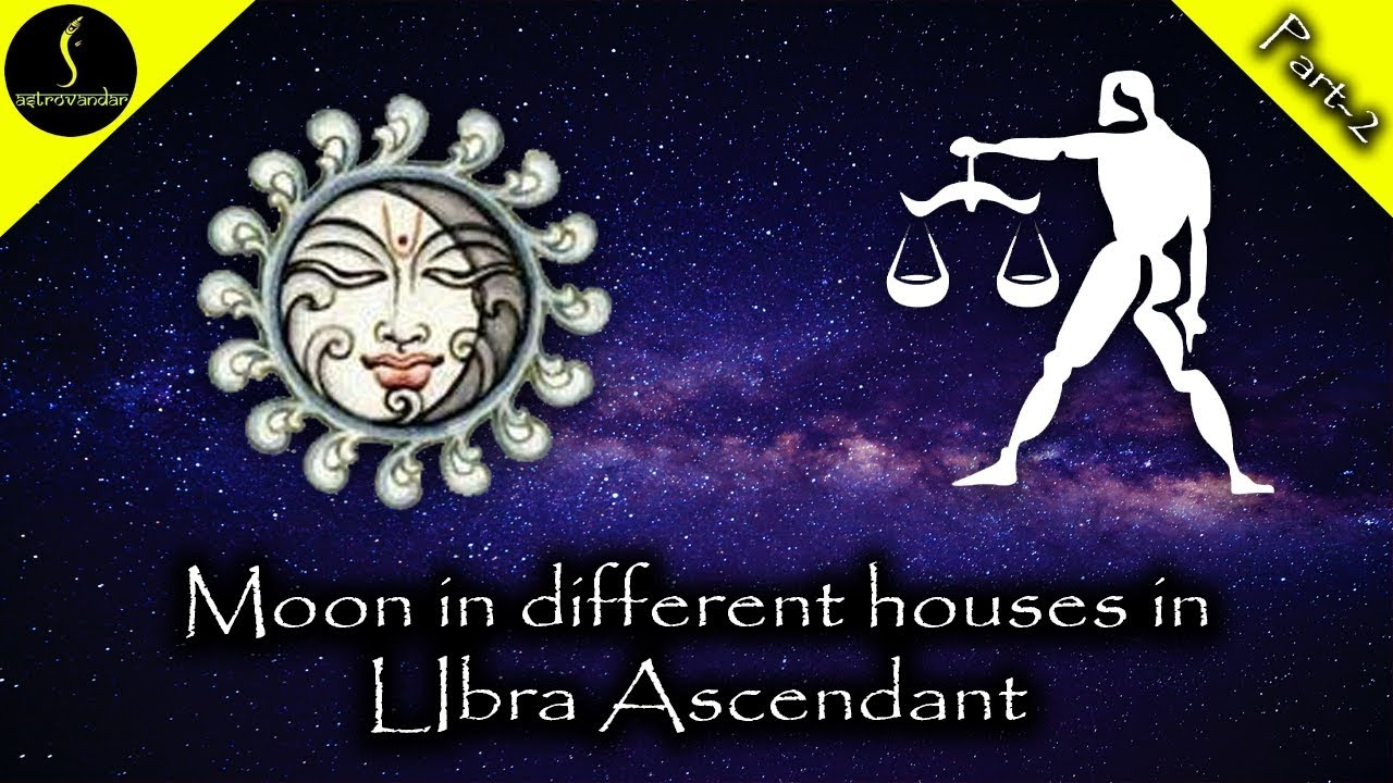 moon in different houses in libra ascendant or tula lagna part 2