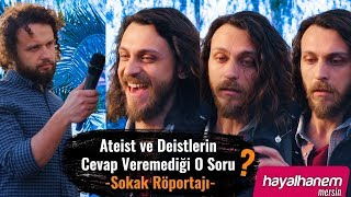 The question that Atheists and Deists can not respond . (street interview) SİNAN ÇETİN