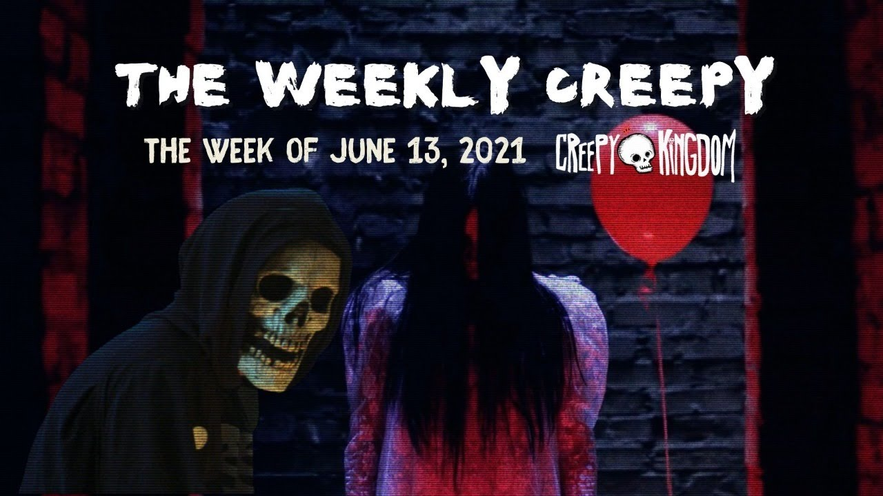 The Weekly Creepy 6-13-21