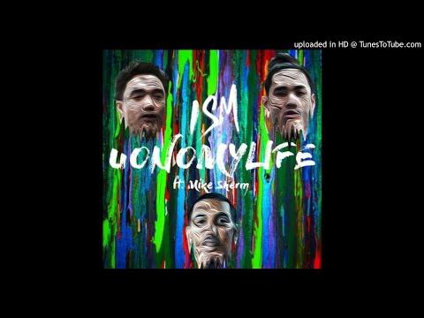 ISM ft. Mike Sherm - UONOMYLIFE