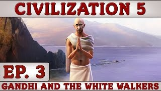 Civilization 5: Gandhi and the White Walkers - Ep. 3