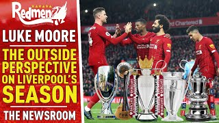 The Outside Perspective On Liverpool's Season   The Newsroom W/ Luke Moore   PART 1