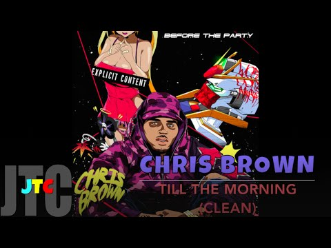 Chris Brown Till The Morning (Clean)