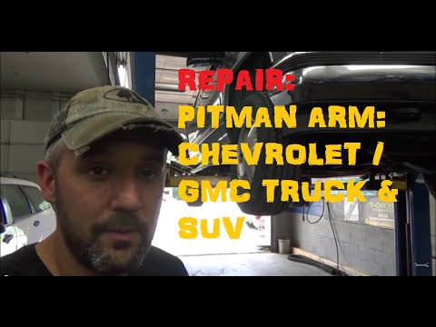 Replace: Pitman Arm - Chevy Tahoe