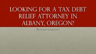 Tax Debt Relief Attorney Albany, Oregon