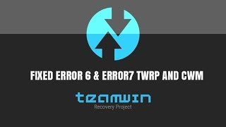 (SOLVED)HOW TO FIX ERROR 6 & 7 IN TWRP AND CWM