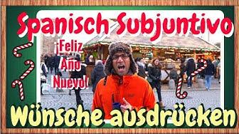 Spanisch lernen für Fortgeschrittene: Wünsche mit SUBJUNTIVO ausdrücken -FELIZ AÑO NUEVO !