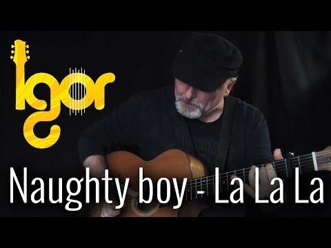 Naughty Bоy – Lа La La ft. Sаm Smith – Igor Presnyakov – fingerstyle guitar cover