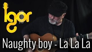 Naughty Bоy - Lа La La ft. Sаm Smith - Igor Presnyakov - fingerstyle guitar cover