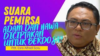 Q & A PDT. ESRA ALFRED SORU : ADAM DAN HAWA DICIPTAKAN UNTUK BERBUAT DOSA?