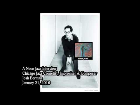 A Neon Jazz Interview with Chicago Jazz Cornetist, Improviser & Composer Josh Berman