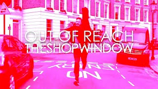 The Shop Window - OUT OF REACH - Official Video